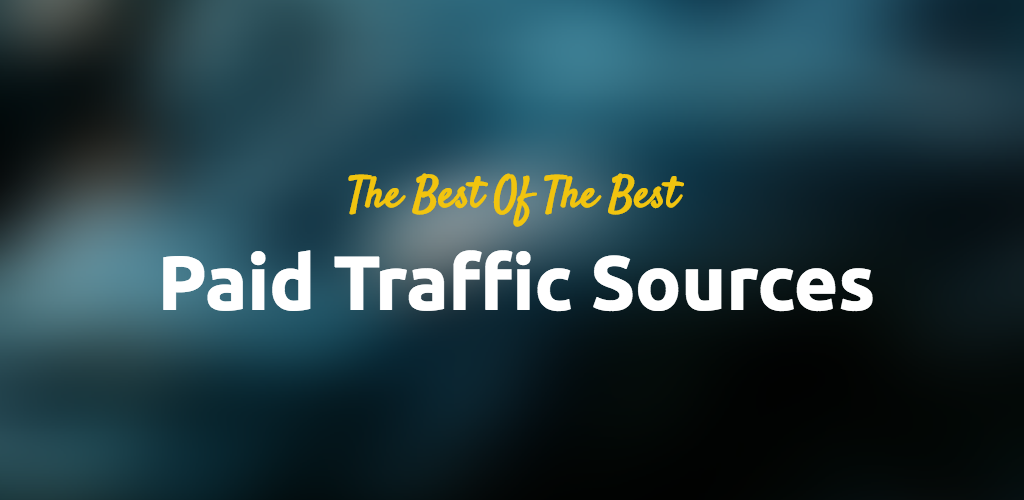 The Best Of The Best Paid Traffic Sources