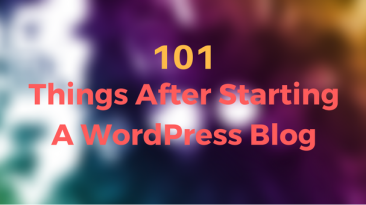 101 Things After Starting A WordPress Blog