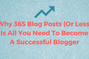 Why 365 Blog Posts (Or Even Less) Is All You Need To Become A Successful Blogger
