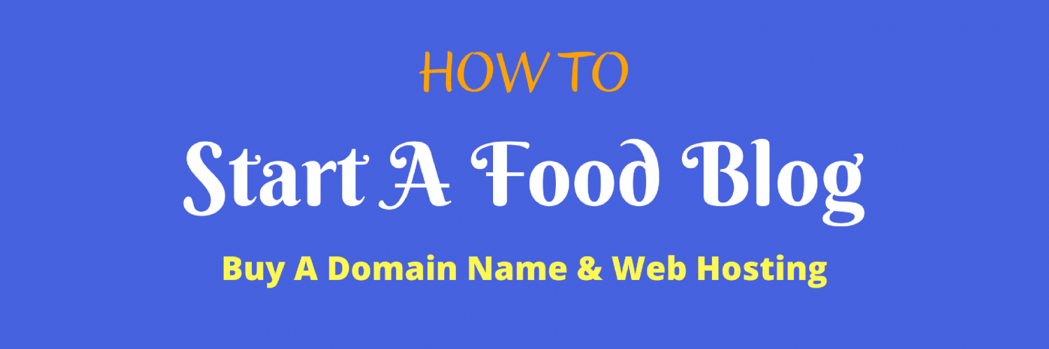 How To — Start A Food Blog — Buy A Domain Name & Web Hosting