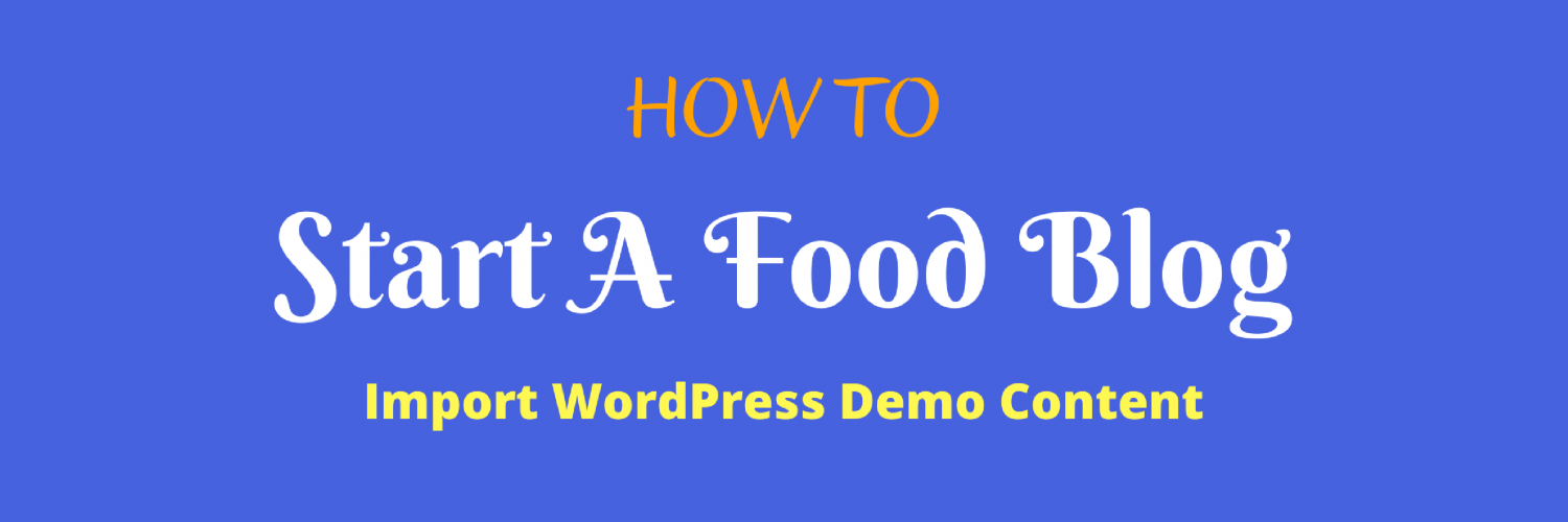 How To — Start A Food Blog — Import WordPress Demo Content