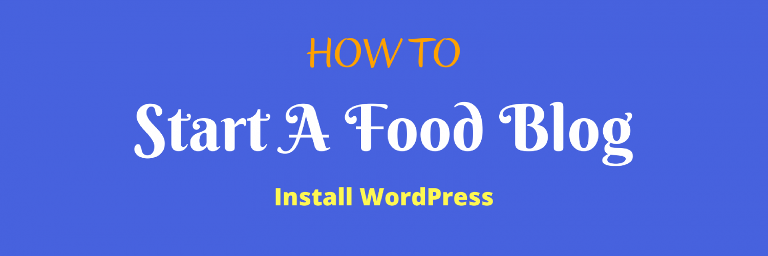 How To — Start A Food Blog — Install WordPress