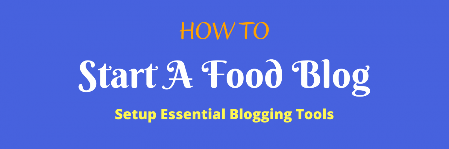 How To — Start A Food Blog — Setup Essential Blogging Tools