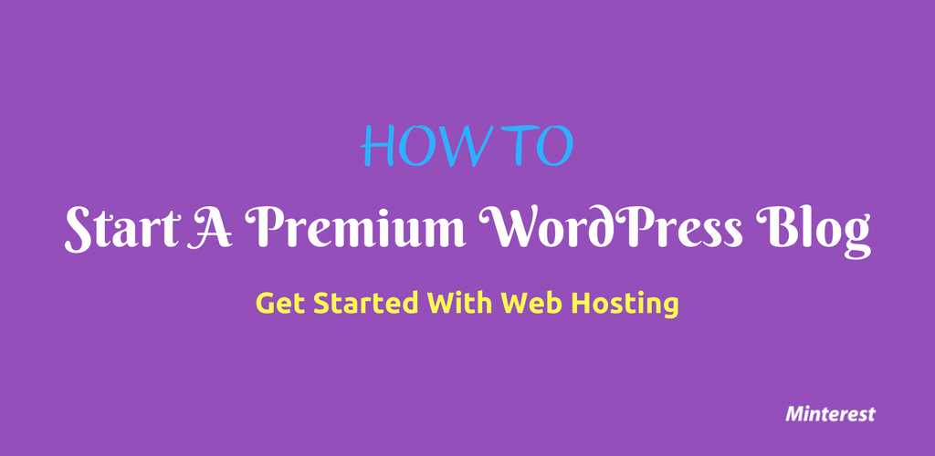 How To — Start A WordPress Blog — Get Started With Web Hosting