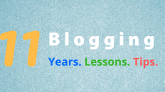 11 Blogging Years. 11 Blogging Lessons. 11 Blogging Tips.